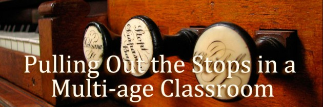 Pulling Out the Stops in a Multi-age Classroom