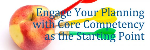 Engage Your Planning with Core Competency as the Starting Point