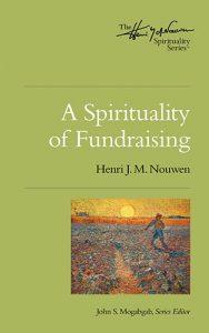 A Spirituality of Fundraising Henri J. M. Nouwen with John Mogabgab