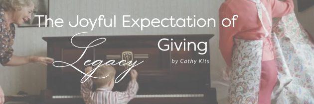 The Joyful Expectation of Legacy Giving