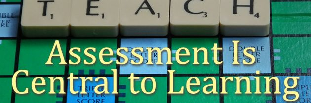 Assessment Is Central to Learning
