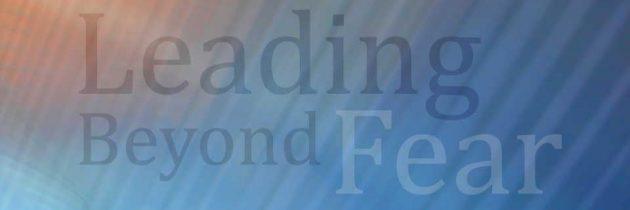 Leading Beyond Fear