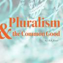 Pluralism & the Common Good
