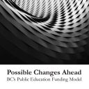 Possible Changes Ahead, BC's Public Education Funding Model